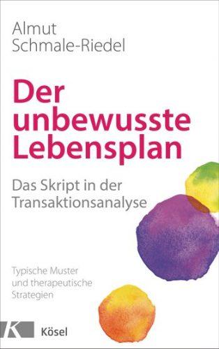 Der unbewusste Lebensplan – Das Skript in der Transaktionsanalyse von Almut Schmale-Riedel